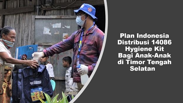 Plan Indonesia Distribusi 14086 Hygiene Kit Bagi Anak-Anak diTimor Tengah Selatan