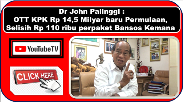OTT KPK Rp 14,5 Milyar baru Permulaan, Selisih Rp 110 ribu perpaket Bansos Kemana | Dr John Palinggi